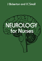Neurology for Nurses ebook by J Bickerton,J. Victor Small