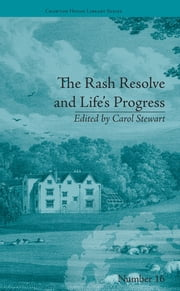 The Rash Resolve and Life's Progress - by Eliza Haywood ebook by Carol Stewart