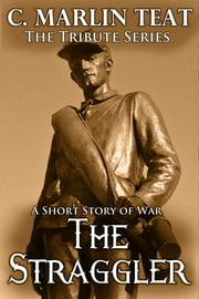 The Straggler - A Short Story of War ebook by C. Marlin Teat