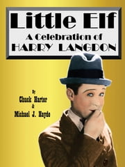 Little Elf - A Celebration of Harry Langdon ebook by Chuck Harter,Michael J Hayde