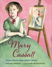 Mary Cassatt - Extraordinary Impressionist Painter ebook by Barbara Herkert, Gabi Swiatkowska