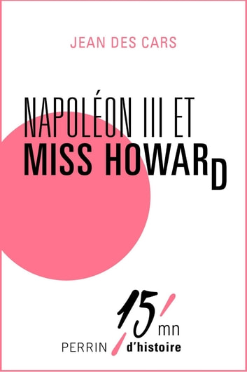 Napoléon III et Miss Howard ebook by Jean des CARS