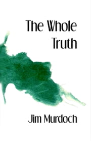 The Whole Truth ebook by Jim Murdoch