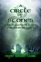 A Circle of Stones: Journeys and Meditations for Modern Celts eBook by Erynn Rowan Laurie