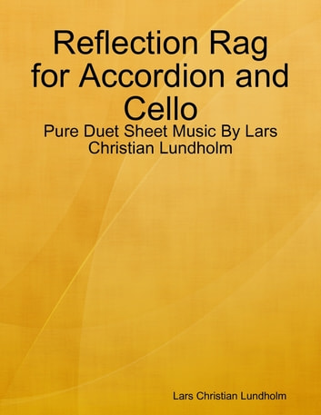 Reflection Rag for Accordion and Cello - Pure Duet Sheet Music By Lars Christian Lundholm ebook by Lars Christian Lundholm
