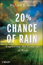 20% Chance of Rain - Exploring the Concept of Risk ebook by Richard B. Jones