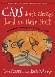 Cats Don't Always Land On Their Feet: Hundreds Of Fascinating Facts From The Cat World ebook by Erin Barrett,Jack Mingo