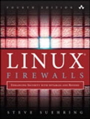 Linux Firewalls - Enhancing Security with nftables and Beyond ebook by Steve Suehring