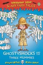 Seriously Silly: Scary Fairy Tales: Ghostyshocks and the Three Mummies ebook by Laurence Anholt