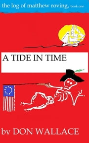A Tide in Time: The Log of Matthew Roving, book one ebook by Don Wallace
