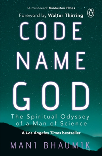 Code Name God - The Spiritual Odyssey of a Man of Science ebook by Mani Bhaumik