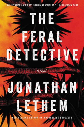 The Feral Detective - A Novel ebook by Jonathan Lethem
