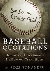 So So In Centerfield - Baseball Quotations Honoring the Game's Hallowed Traditions ebook by Jeff Rutherford