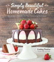 Simply Beautiful Homemade Cakes - Extraordinary Recipes and Easy Decorating Techniques ebook by Lindsay Conchar