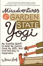 Misadventures of a Garden State Yogi ebook by Brian Leaf