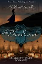The Blue Scarab - Lillum of the Nile, #1 ebook by Ann Carter