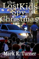 The Lost Kids Spy Christmas ebook by Mark R. Turner