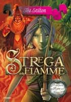 Strega delle Fiamme ebook by Tea Stilton