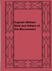 Captain William Kidd and Others of the Buccaneers ebook by John S. C. Abbott