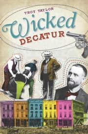 Wicked Decatur ebook by Troy Taylor