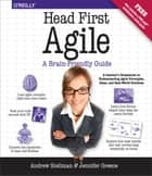 Head First Agile - A Brain-Friendly Guide to Agile Principles, Ideas, and Real-World Practices ebook by Andrew Stellman, Jennifer Greene