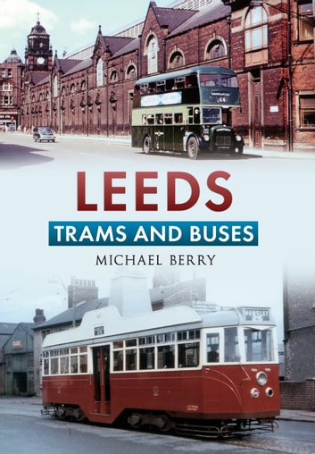 Leeds Trams and Buses eBook di Michael Berry - 9781445614908 ...