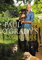 Paul O'Grady's Country Life ebook by Paul O'Grady