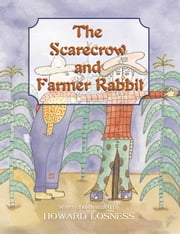 The Scarecrow and Farmer Rabbit ebook by Howard Losness