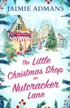 The Little Christmas Shop on Nutcracker Lane ebook by Jaimie Admans