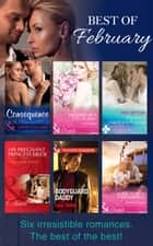 The Best Of February 2016: The Consequence He Must Claim / Pregnant with a Royal Baby! / His Shock Valentine's Proposal / His Pregnant Princess Bride / A Deal to Mend Their Marriage / Bodyguard Daddy eBook by Dani Collins, Susan Meier, Amy Ruttan,...