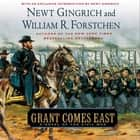 Grant Comes East - A Novel of the Civil War audiobook by Newt Gingrich, William R. Forstchen, Albert S. Hanser