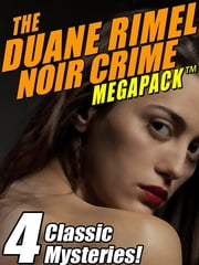 The Duane Rimel Noir Crime MEGAPACK ™: 4 Classic Mystery Novels! ebook by Duane Rimel
