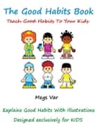 Kids Good Habits Book: Teach Good Habits To Your Kids ebook by Megs Var