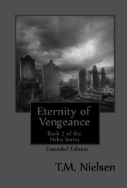 Eternity of Vengeance (Extended Edition) : Book 7 of the Heku Series ebook by T.M. Nielsen