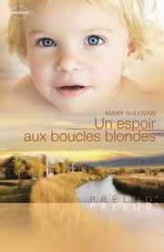 Un espoir aux boucles blondes (Harlequin Prélud') ebook by Mary Sullivan