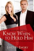 Know When to Hold Him ebook by Lindsay Emory