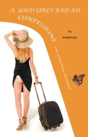 A GOOD-GIRL'S BAD-ASS CONFESSIONS: Adventures in Guatemala and Beyond ebook by La Mariposa