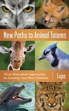 New Paths to Animal Totems ebook by Lupa