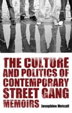 The Culture and Politics of Contemporary Street Gang Memoirs ebook by Josephine Metcalf