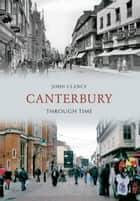 Canterbury Through Time eBook by John Clancy