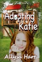 Adopting Katie ebook by Allysa Hart