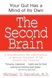 The Second Brain - A Groundbreaking New Understanding of Nervous Disorders of the Stomach and Intestine 電子書籍 by Michael Gershon