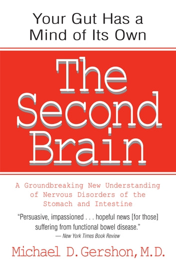 The Second Brain - A Groundbreaking New Understanding of Nervous Disorders of the Stomach and Intestine ebook by Michael Gershon