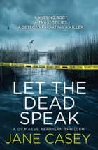 Let the Dead Speak: A gripping new thriller from a Sunday Times bestselling author (Maeve Kerrigan, Book 7) ebook by Jane Casey
