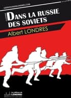 Dans la Russie des Soviets ebook by Albert Londres
