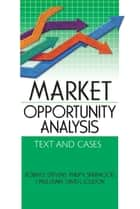 Market Opportunity Analysis - Text and Cases ebook by Robert E. Stevens