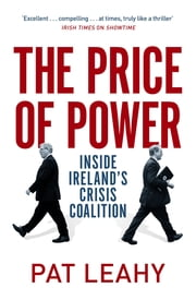 The Price of Power - Inside Ireland's Crisis Coalition ebook by Pat Leahy