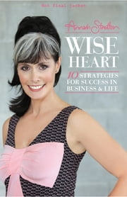 Wise Heart - 10 Strategies for Success In Business & Life ebook by Annah Stretton
