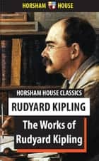 The Works of Rudyard Kipling - One Volume Edition ebook by Rudyard Kipling