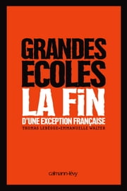 Grandes Ecoles - La fin d'une exception française ebook by Thomas Lebègue,Emmanuelle Walter